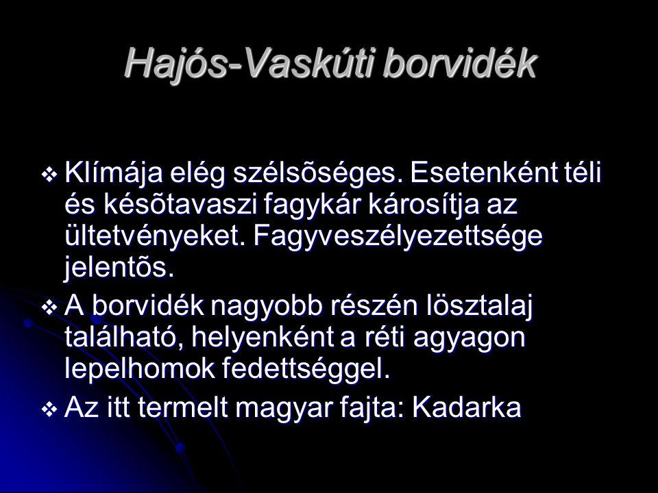 Hajós-Vaskúti borvidék  Klímája elég szélsõséges. Esetenként téli és késõtavaszi fagykár károsítja az ültetvényeket. Fagyveszélyezettsége jelentõs. 