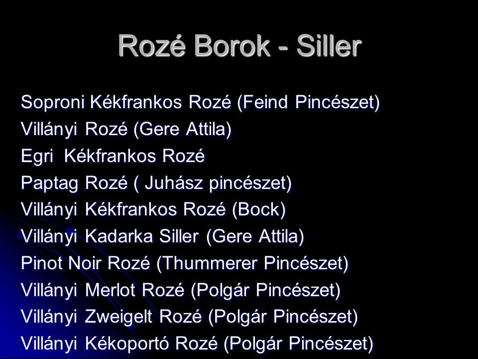 Rozé Borok - Siller Soproni Kékfrankos Rozé (Feind Pincészet) Villányi Rozé (Gere Attila) Egri Kékfrankos Rozé Paptag Rozé ( Juhász pincészet) Villány