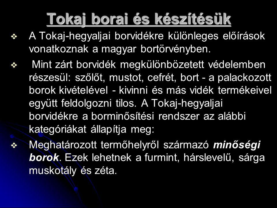Tokaj borai és készítésük   A Tokaj-hegyaljai borvidékre különleges előírások vonatkoznak a magyar bortörvényben.   Mint zárt borvidék megkülönböz