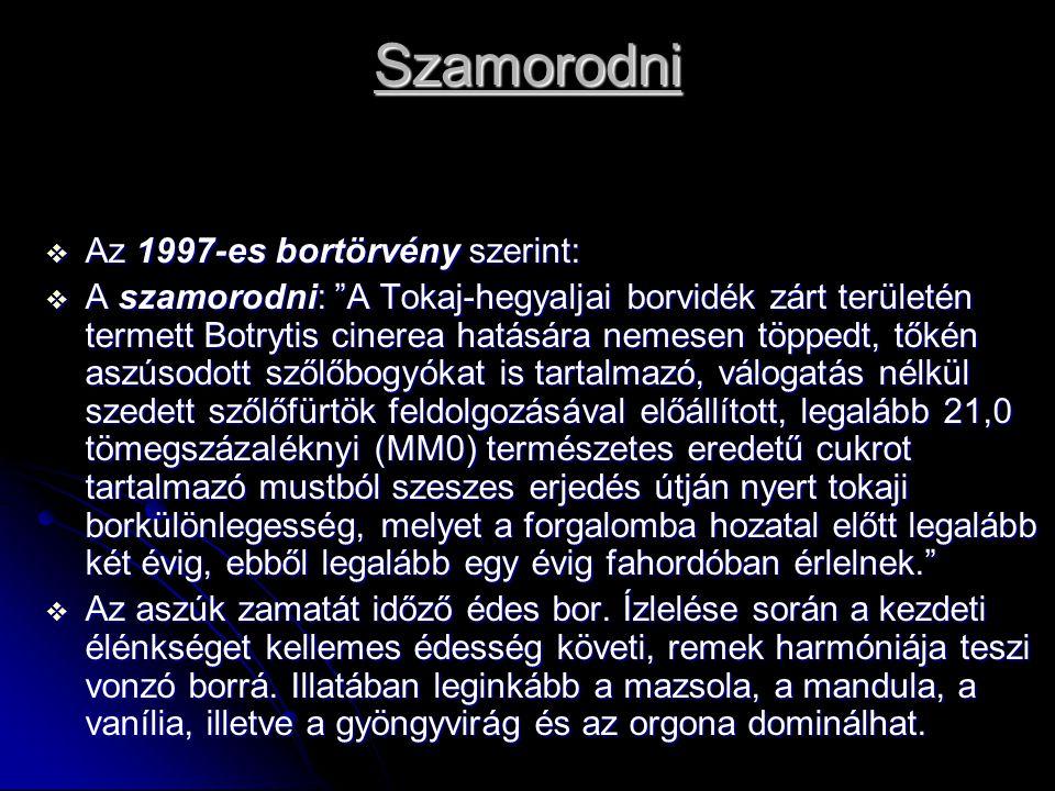 """Szamorodni  Az 1997-es bortörvény szerint:  A szamorodni: """"A Tokaj-hegyaljai borvidék zárt területén termett Botrytis cinerea hatására nemesen töppe"""