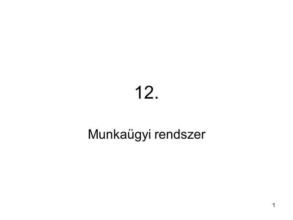1 12. Munkaügyi rendszer