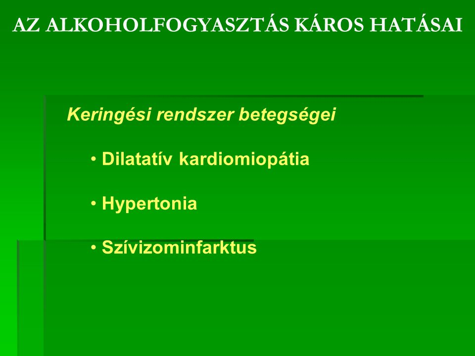 AZ ALKOHOLFOGYASZTÁS KÁROS HATÁSAI Keringési rendszer betegségei Dilatatív kardiomiopátia Hypertonia Szívizominfarktus