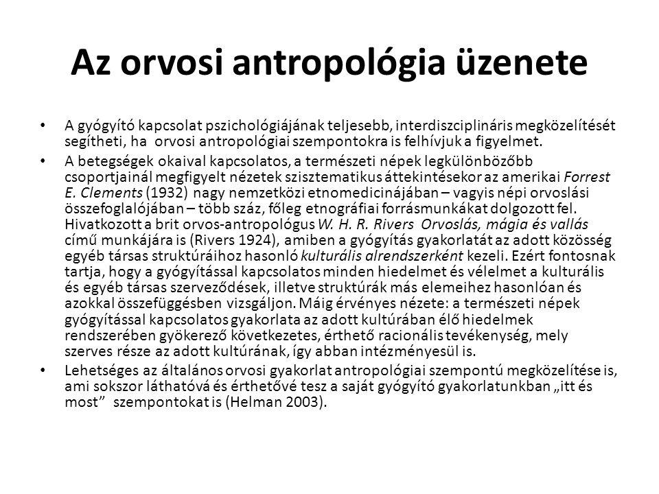 Az orvosi antropológia üzenete A gyógyító kapcsolat pszichológiájának teljesebb, interdiszciplináris megközelítését segítheti, ha orvosi antropológiai