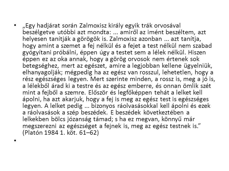 """""""Egy hadjárat során Zalmoxisz király egyik trák orvosával beszélgetve utóbbi azt mondta:... amiről az imént beszéltem, azt helyesen tanítják a görögök"""