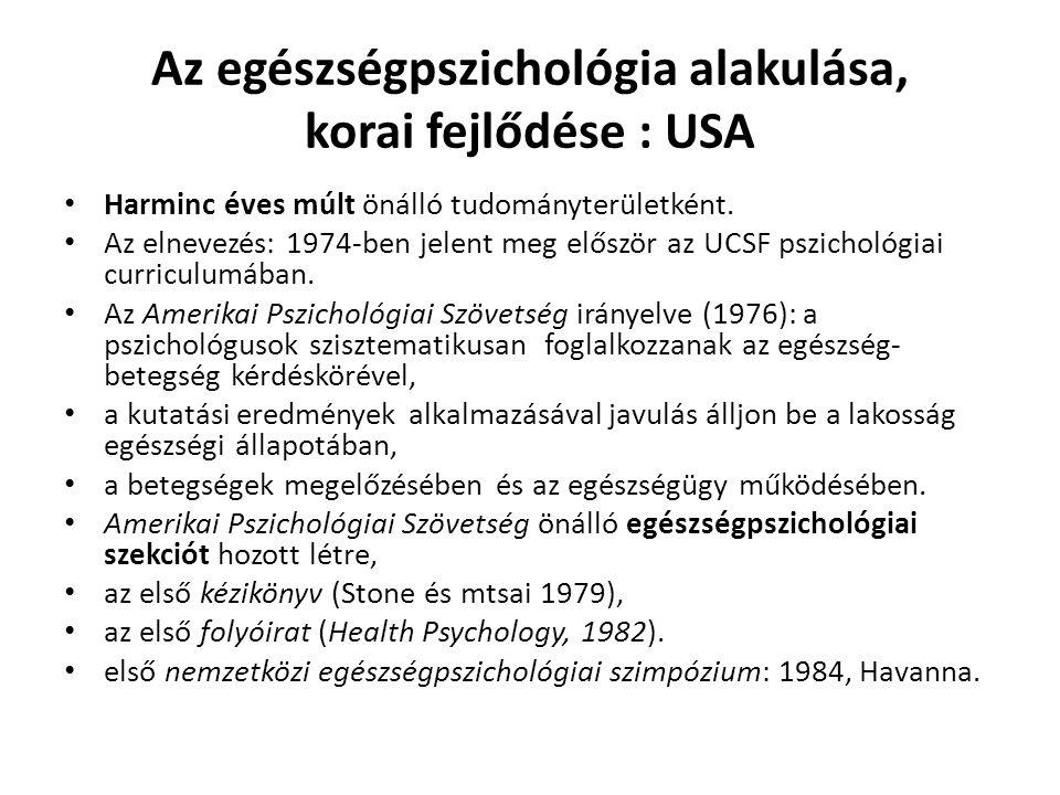 Az egészségpszichológia alakulása, korai fejlődése : USA Harminc éves múlt önálló tudományterületként. Az elnevezés: 1974-ben jelent meg először az UC