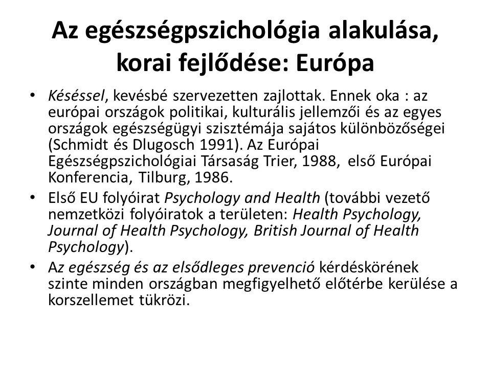 Az egészségpszichológia alakulása, korai fejlődése: Európa Késéssel, kevésbé szervezetten zajlottak. Ennek oka : az európai országok politikai, kultur