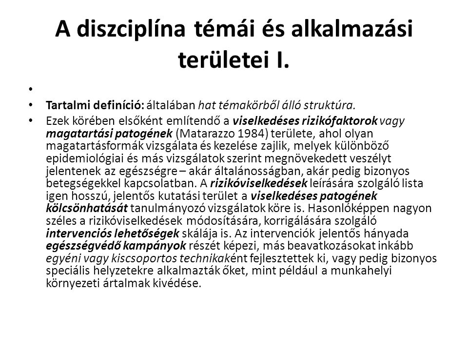A diszciplína témái és alkalmazási területei I. Tartalmi definíció: általában hat témakörből álló struktúra. Ezek körében elsőként említendő a viselke