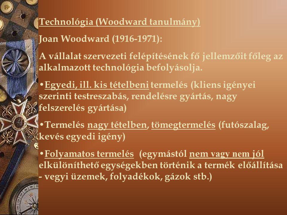 Technológia (Woodward tanulmány) Joan Woodward (1916-1971): A vállalat szervezeti felépítésének fő jellemzőit főleg az alkalmazott technológia befolyá