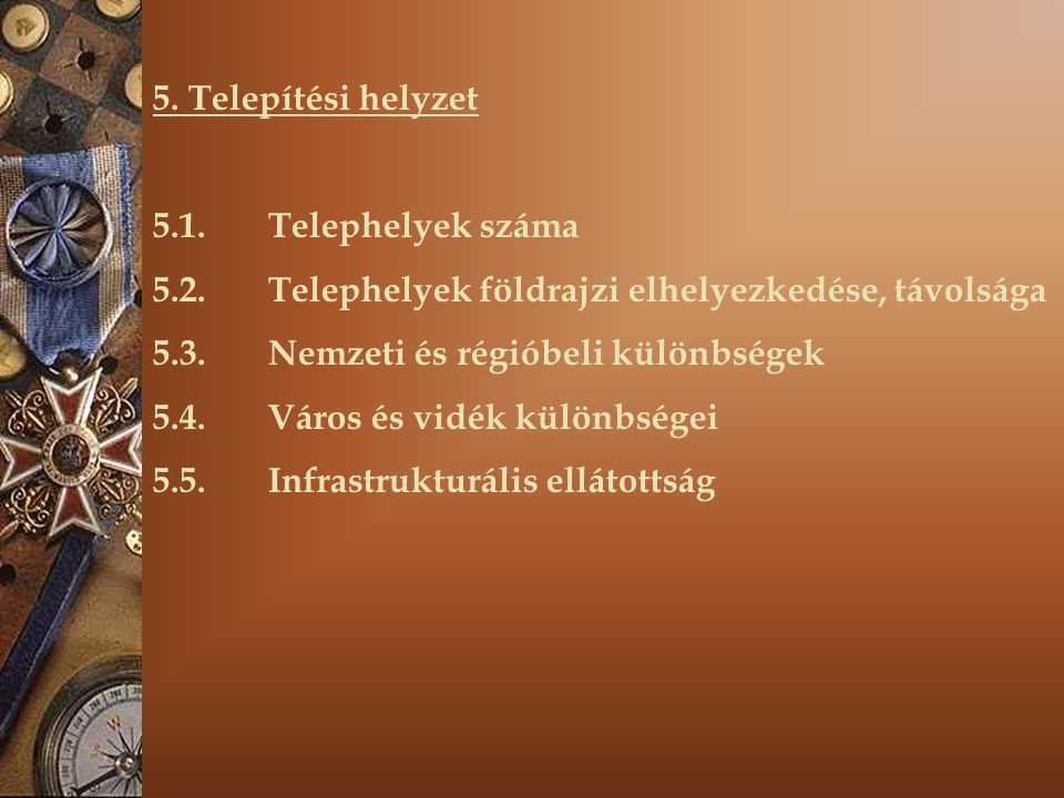 5. Telepítési helyzet 5.1. Telephelyek száma 5.2. Telephelyek földrajzi elhelyezkedése, távolsága 5.3. Nemzeti és régióbeli különbségek 5.4. Város és
