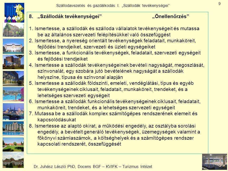 """Dr. Juhász László PhD, Docens BGF – KVIFK – Turizmus Intézet Szállodavezetés és gazdálkodás I. """"Szállodák tevékenységei"""" 9 8.""""Szállodák tevékenységei"""""""