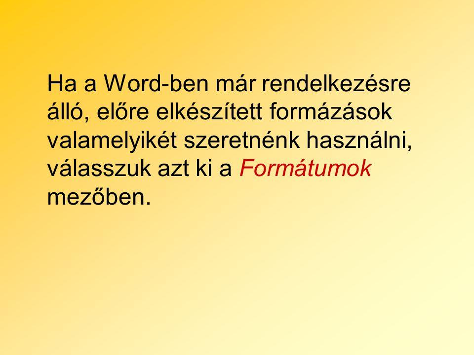 Ha a Word-ben már rendelkezésre álló, előre elkészített formázások valamelyikét szeretnénk használni, válasszuk azt ki a Formátumok mezőben.