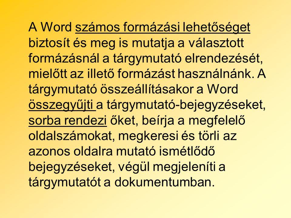 A Word számos formázási lehetőséget biztosít és meg is mutatja a választott formázásnál a tárgymutató elrendezését, mielőtt az illető formázást haszná