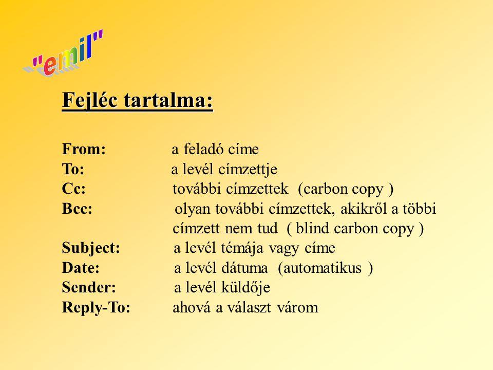 Fejléc tartalma: From: a feladó címe To: a levél címzettje Cc: további címzettek (carbon copy ) Bcc: olyan további címzettek, akikről a többi címzett
