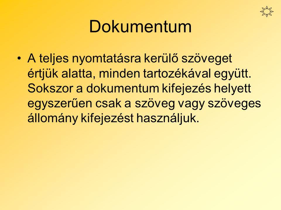 Dokumentum A teljes nyomtatásra kerülő szöveget értjük alatta, minden tartozékával együtt.
