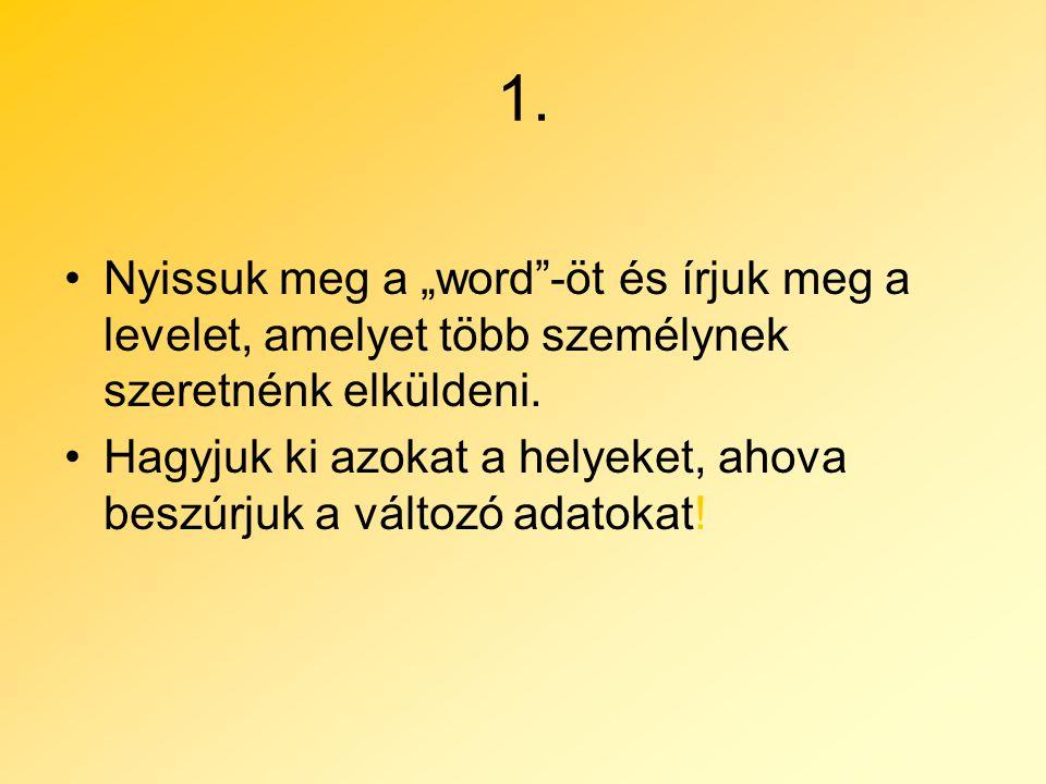 """1. Nyissuk meg a """"word""""-öt és írjuk meg a levelet, amelyet több személynek szeretnénk elküldeni. Hagyjuk ki azokat a helyeket, ahova beszúrjuk a válto"""