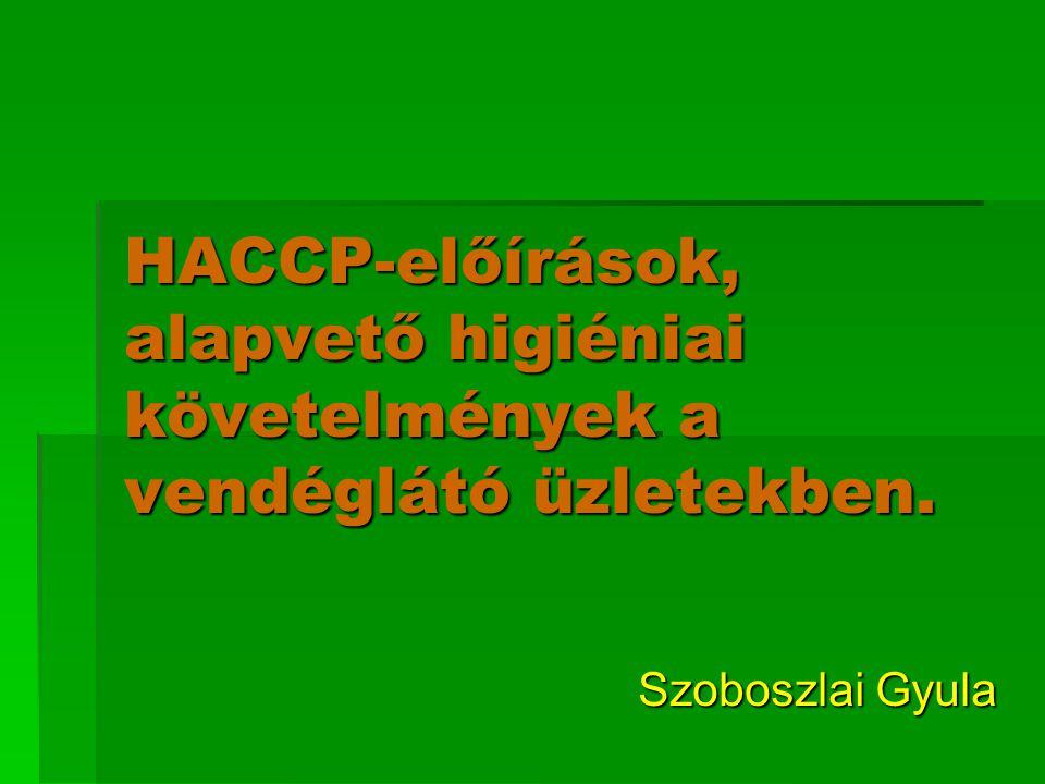 HACCP-előírások, alapvető higiéniai követelmények a vendéglátó üzletekben. Szoboszlai Gyula Szoboszlai Gyula