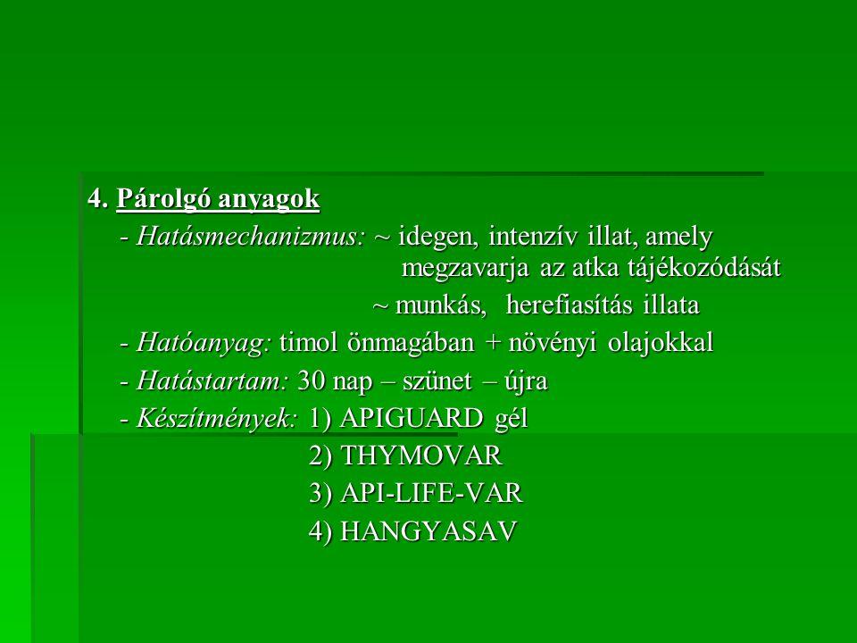 4. Párolgó anyagok - Hatásmechanizmus: ~ idegen, intenzív illat, amely megzavarja az atka tájékozódását ~ munkás, herefiasítás illata ~ munkás, herefi