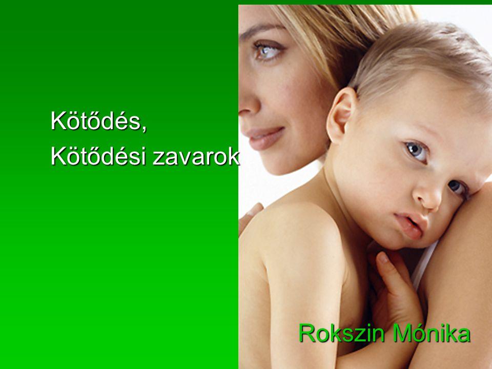 Kötődés  A csecsemőnek az a hajlama, hogy bizonyos emberek közelségét keresse, és ezek az emberek mellett biztonságban érezze magát.
