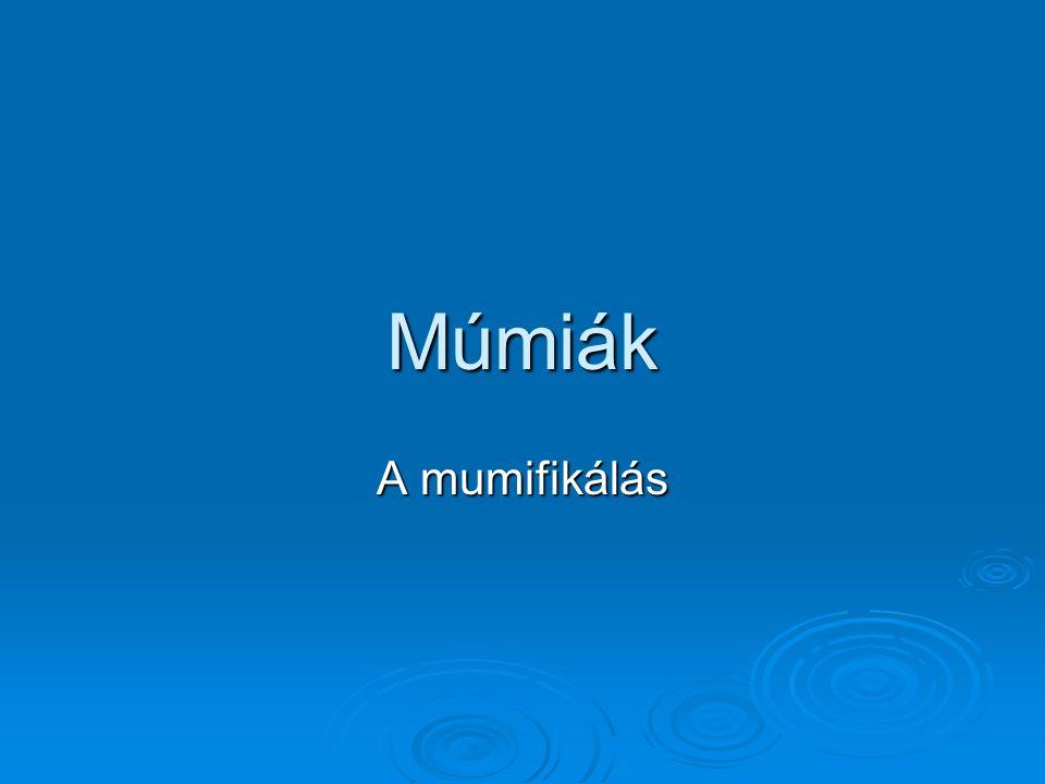 Múmiák A mumifikálás