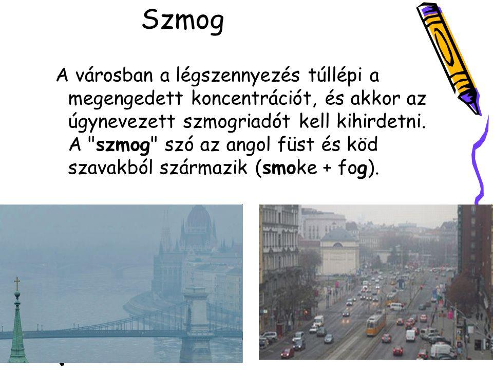 Szmog A városban a légszennyezés túllépi a megengedett koncentrációt, és akkor az úgynevezett szmogriadót kell kihirdetni.