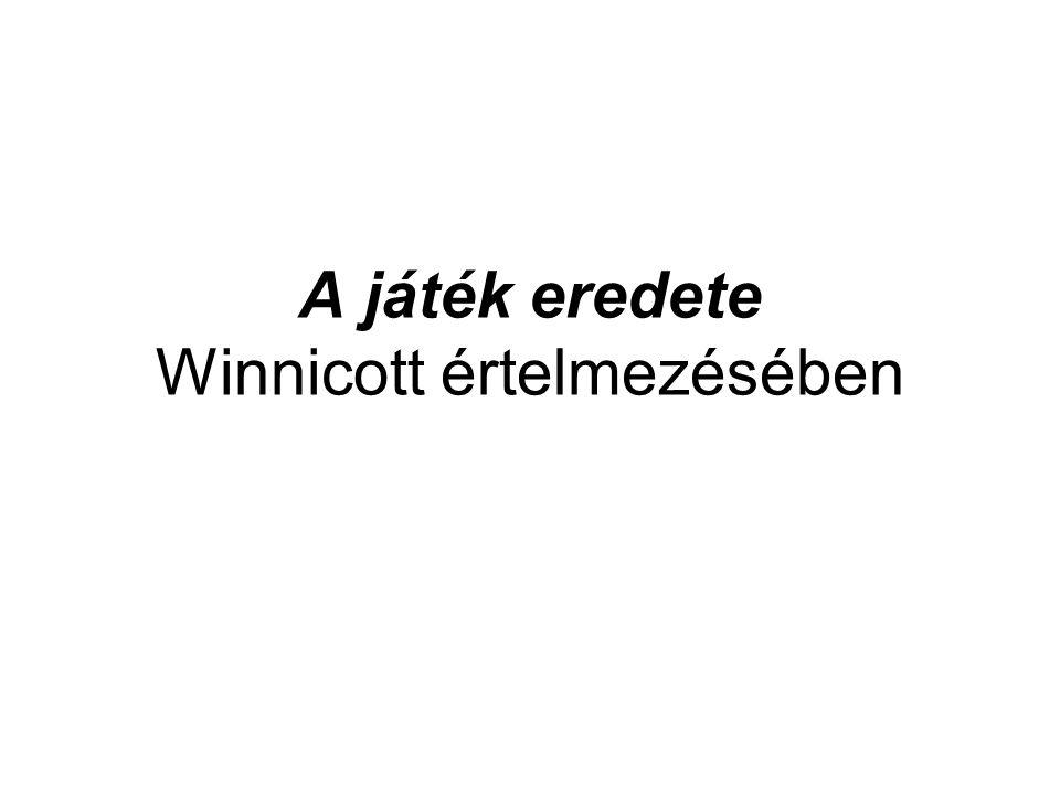 A játék eredete Winnicott értelmezésében