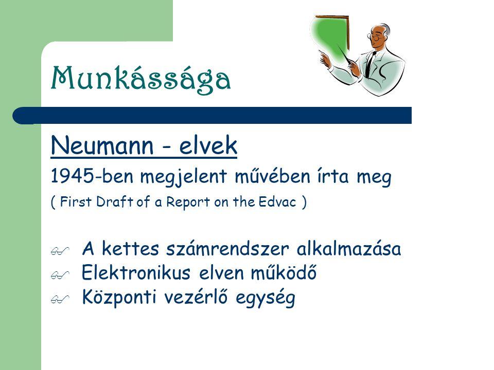 Munkássága Neumann - elvek 1945-ben megjelent művében írta meg ( First Draft of a Report on the Edvac )  A kettes számrendszer alkalmazása  Elektron