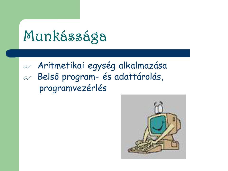 Munkássága  Aritmetikai egység alkalmazása  Belső program- és adattárolás, programvezérlés