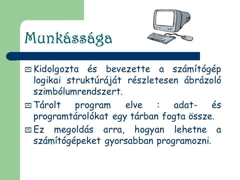 Munkássága  Kidolgozta és bevezette a számítógép logikai struktúráját részletesen ábrázoló szimbólumrendszert.  Tárolt program elve : adat- és progr
