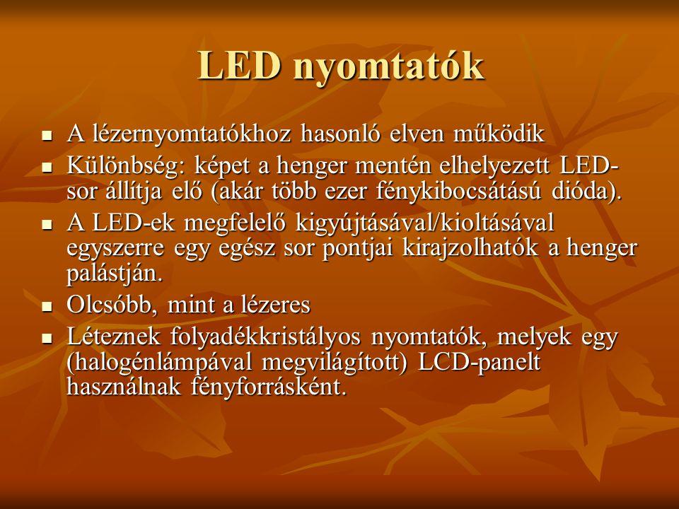 LED nyomtatók A lézernyomtatókhoz hasonló elven működik A lézernyomtatókhoz hasonló elven működik Különbség: képet a henger mentén elhelyezett LED- so