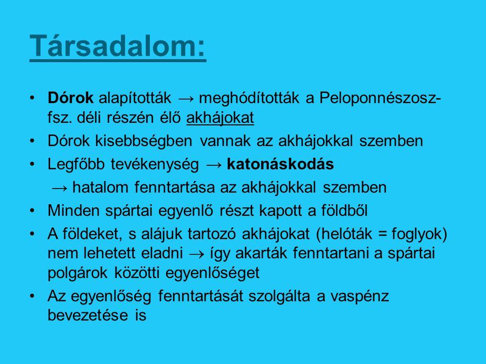Társadalom: Dórok alapították → meghódították a Peloponnészosz- fsz. déli részén élő akhájokat Dórok kisebbségben vannak az akhájokkal szemben Legfőbb