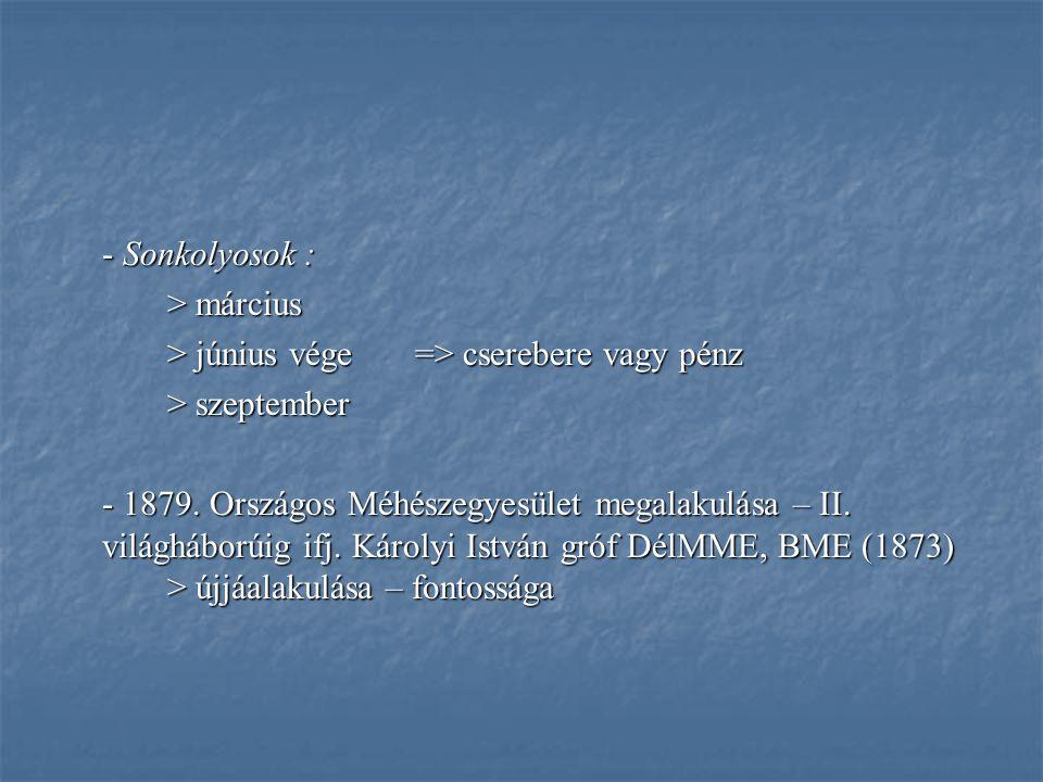 - Sonkolyosok : > március > június vége => cserebere vagy pénz > szeptember - 1879.