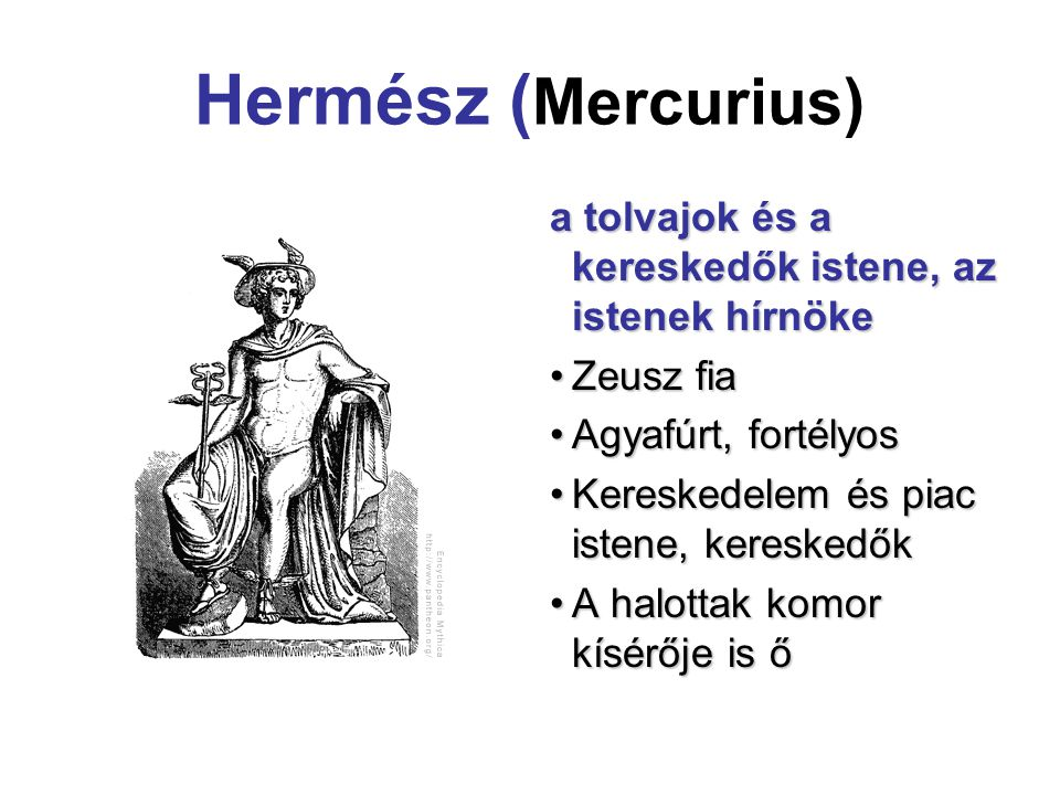 Hermész ( Mercurius) a tolvajok és a kereskedők istene,az istenek hírnöke a tolvajok és a kereskedők istene, az istenek hírnöke Zeusz fiaZeusz fia Agy