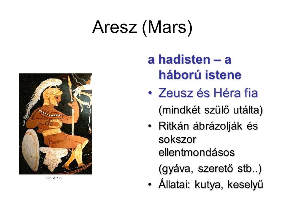 Aresz (Mars) a hadisten – a háború istene Zeusz és Héra fiaZeusz és Héra fia (mindkét szülő utálta) Ritkán ábrázolják és sokszor ellentmondásosRitkán