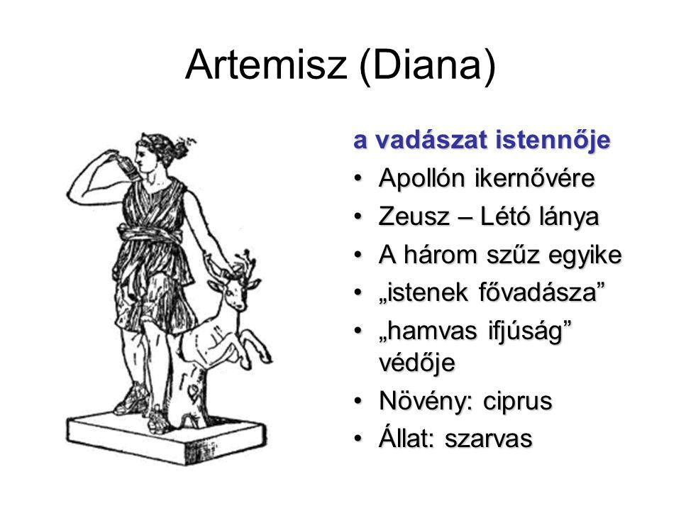 Artemisz (Diana) a vadászat istennője Apollón ikernővéreApollón ikernővére Zeusz – Létó lányaZeusz – Létó lánya A három szűz egyikeA három szűz egyike
