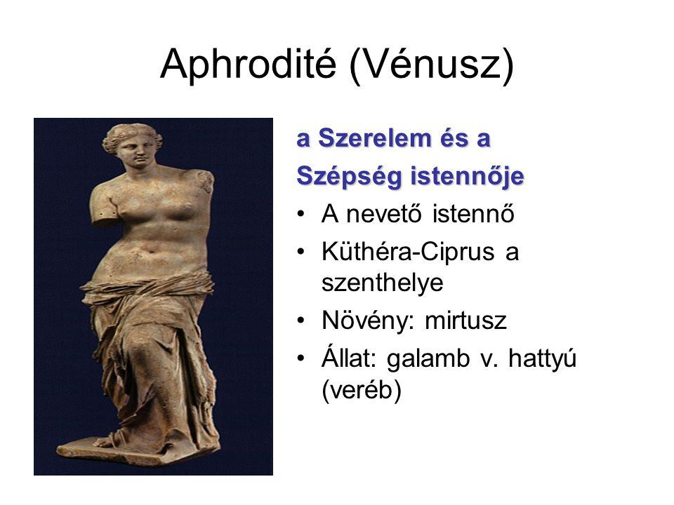 Aphrodité (Vénusz) a Szerelem és a Szépség istennője A nevető istennő Küthéra-Ciprus a szenthelye Növény: mirtusz Állat: galamb v. hattyú (veréb)