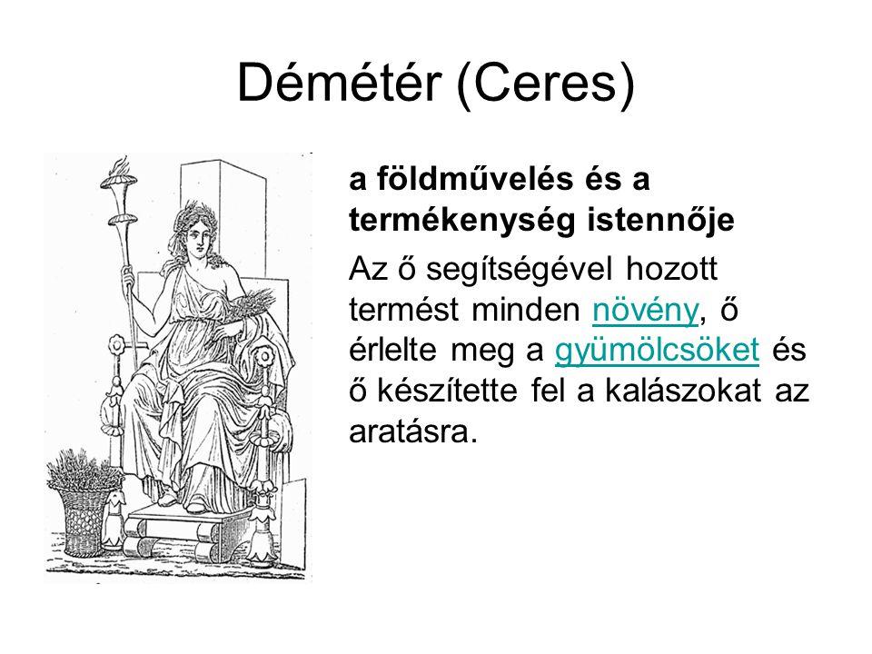 Démétér (Ceres) a földművelés és a termékenység istennője Az ő segítségével hozott termést minden növény, ő érlelte meg a gyümölcsöket és ő készítette