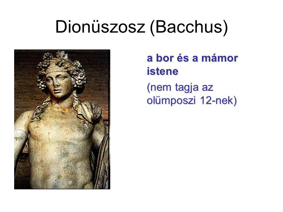 Dionüszosz (Bacchus) a bor és a mámor istene (nem tagja az olümposzi 12-nek)