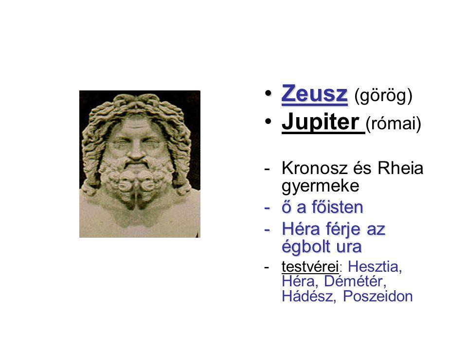 ZeuszZeusz (görög) Jupiter (római) -Kronosz és Rheia gyermeke -ő a főisten -Héra férje az égbolt ura -testvérei : Hesztia, Héra, Démétér, Hádész, Posz