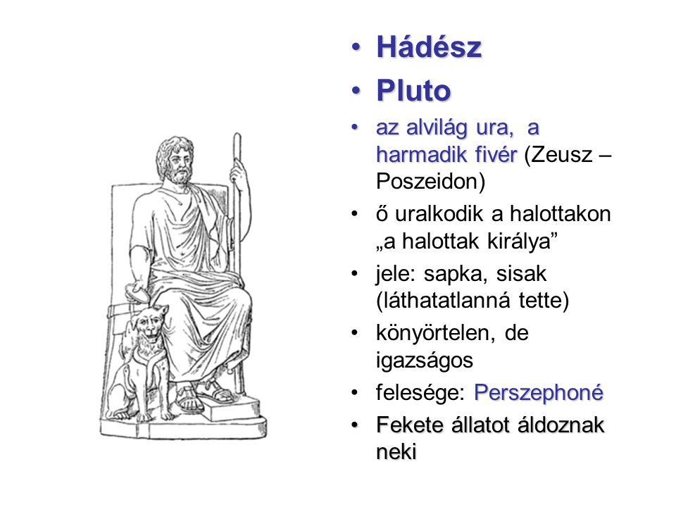 """HádészHádész PlutoPluto az alvilág ura, a harmadik fivéraz alvilág ura, a harmadik fivér (Zeusz – Poszeidon) ő uralkodik a halottakon """"a halottak kirá"""