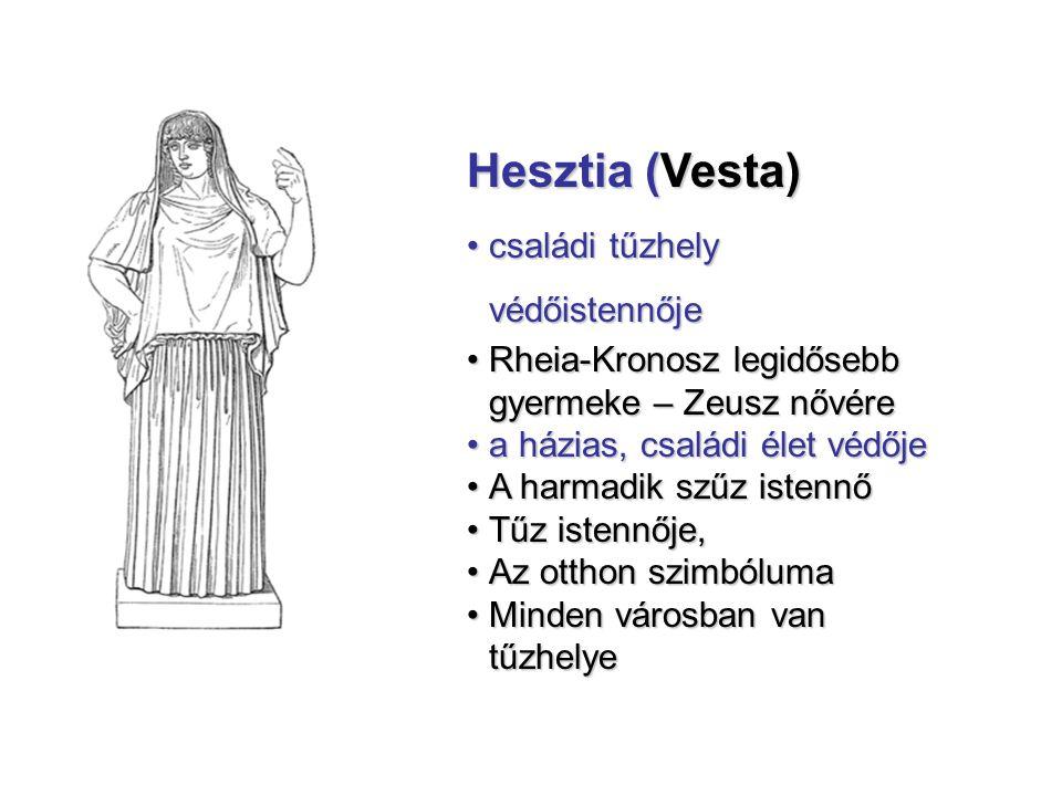 Hesztia (Vesta) családi tűzhely védőistennőjecsaládi tűzhely védőistennője Rheia-Kronosz legidősebb gyermeke – Zeusz nővéreRheia-Kronosz legidősebb gy