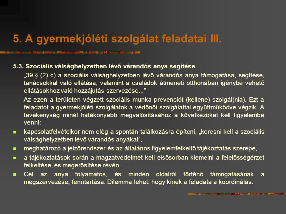 """5. A gyermekjóléti szolgálat feladatai III. 5.3. Szociális válsághelyzetben lévő várandós anya segítése """"39.§ (2) c) a szociális válsághelyzetben lévő"""