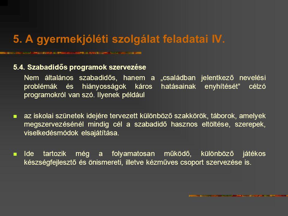 """5. A gyermekjóléti szolgálat feladatai IV. 5.4. Szabadidős programok szervezése Nem általános szabadidős, hanem a """"családban jelentkező nevelési probl"""