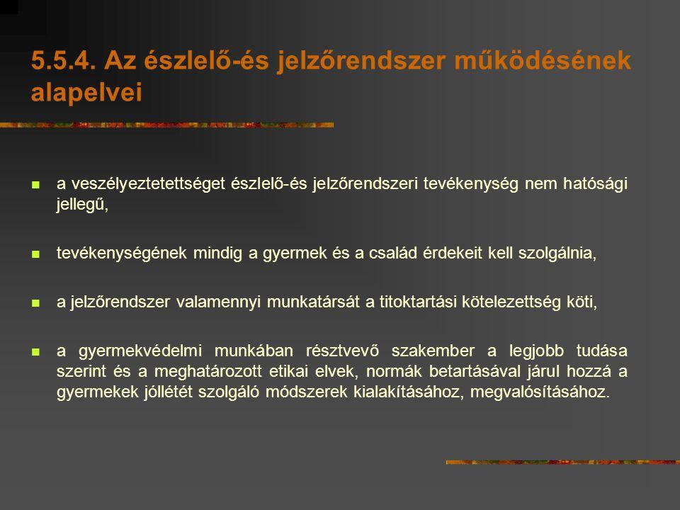 5.5.4. Az észlelő-és jelzőrendszer működésének alapelvei a veszélyeztetettséget észlelő-és jelzőrendszeri tevékenység nem hatósági jellegű, tevékenysé