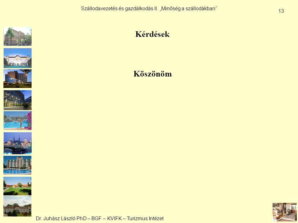 """Dr. Juhász László PhD – BGF – KVIFK – Turizmus Intézet Szállodavezetés és gazdálkodás II. """"Minőség a szállodákban"""" 13 Kérdések Köszönöm"""