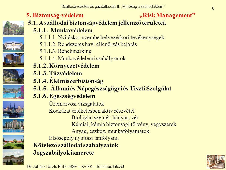 """Dr. Juhász László PhD – BGF – KVIFK – Turizmus Intézet Szállodavezetés és gazdálkodás II. """"Minőség a szállodákban"""" 6 5. Biztonság-védelem """"Risk Manage"""