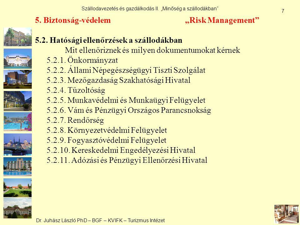 """Dr. Juhász László PhD – BGF – KVIFK – Turizmus Intézet Szállodavezetés és gazdálkodás II. """"Minőség a szállodákban"""" 7 5. Biztonság-védelem """"Risk Manage"""