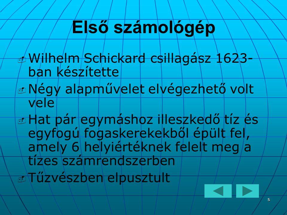 5 Első számológép   Wilhelm Schickard csillagász 1623- ban készítette   Négy alapművelet elvégezhető volt vele   Hat pár egymáshoz illeszkedő tí
