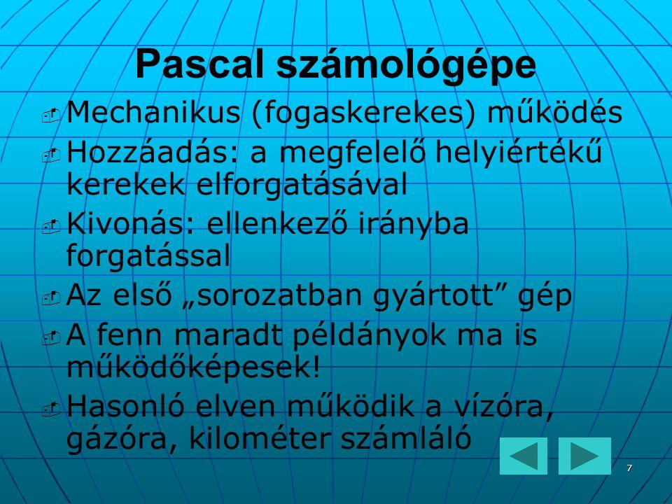 7 Pascal számológépe   Mechanikus (fogaskerekes) működés   Hozzáadás: a megfelelő helyiértékű kerekek elforgatásával   Kivonás: ellenkező irányb