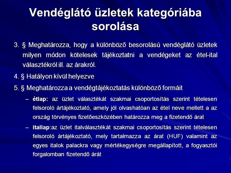 Vendéglátó üzletek kategóriába sorolása 2. § Az üzemeltető köteles az üzlet működése megkezdése előtt a Magyar Kereskedelmi Engedélyezési Hivatalnál í