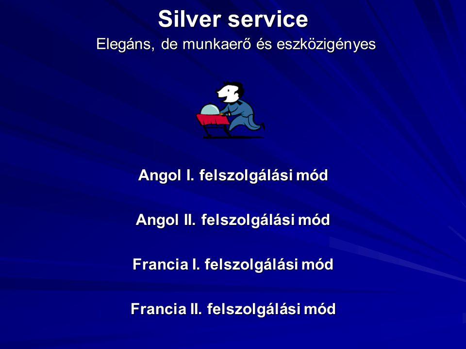 Felszolgálási módok Silver service (angol I-II, francia I-II) Silver service (angol I-II, francia I-II) Orosz felszolgálási mód Orosz felszolgálási mó